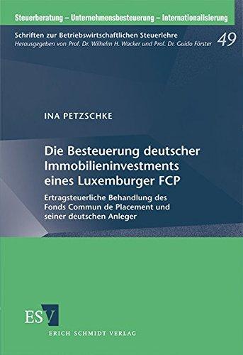 Die Besteuerung deutscher Immobilieninvestments eines Luxemburger FCP: Ertragsteuerliche Behandlung des Fonds Commun de Placement und seiner deutschen … – Internationalisierung, Band 49)