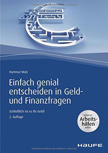 Einfach genial entscheiden in Geld- und Finanzfragen – Arbeitshilfen zum Download: Schließlich ist es Ihr Geld! (Haufe Fachbuch)
