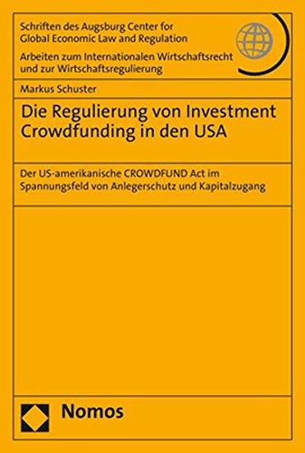 Die Regulierung von Investment Crowdfunding in den USA: Der US-amerikanische CROWDFUND Act im Spannungsfeld von Anlegerschutz und Kapitalzugang … Und Zur Wirtschaftsregulierung, Band 76