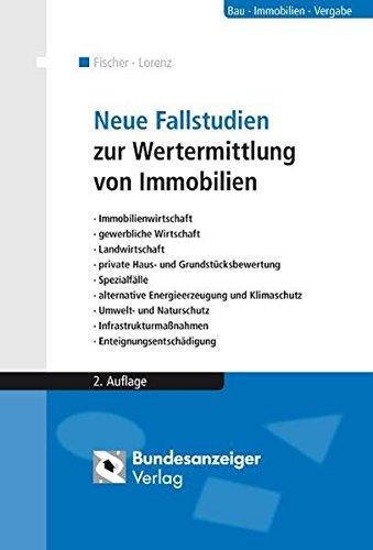 Neue Fallstudien zur Wertermittlung von Immobilien: Immobilienwirtschaft, gewerbliche Wirtschaft, Landwirtschaft, private Haus- und ... Enteignungsentschädigung