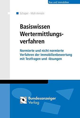 Wertermittlungsverfahren – Basiswissen für Einsteiger: Normierte Verfahren der Immobilienbewertung nach ImmoWertV und Wertermittlungsrichtlinien … und ausgewählten nicht normierten Verfahren
