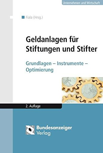 Geldanlagen für Stiftungen und Stifter: Grundlagen – Instrumente – Optimierung