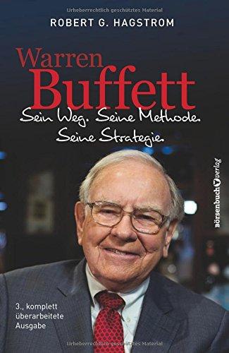 Warren Buffett: Sein Weg. Seine Methode. Seine Strategie.