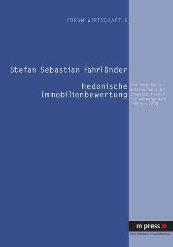 Hedonische Immobilienbewertung: Eine empirische Untersuchung der Schweizer Märkte für Wohneigentum 1985 bis 2005