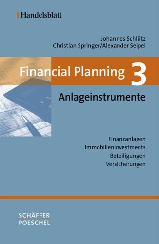 Financial Planning. Gesamtwerk in vier Bänden / Financial Planning 3: Anlageinstrumente: Finanzanlagen - Immobilieninvestments -  Beteiligungen - Versicherungen