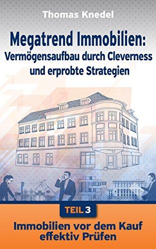 Immobilien vor dem Kauf effektiv prüfen (Megatrend Immobilien: Vermögensaufbau durch Cleverness und erprobte Strategien 3)