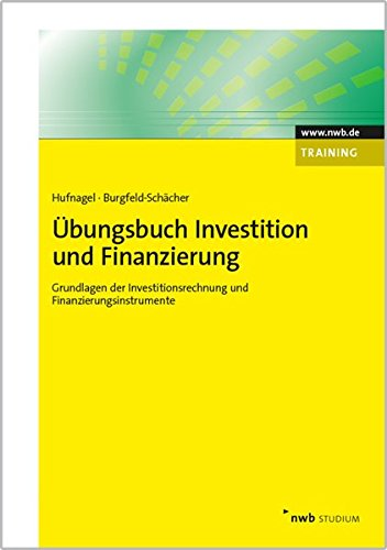 Übungsbuch Investition und Finanzierung: Grundlagen der Investitionsrechnung und Finanzierungsinstrumente (NWB Studium Betriebswirtschaft)