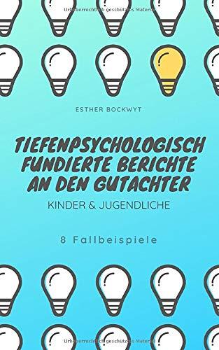 Tiefenpsychologisch fundierte Berichte an den Gutachter: Kinder & Jugendliche